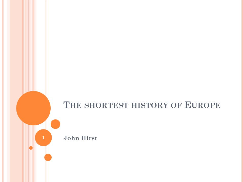 T HE SHORTEST HISTORY OF E UROPE John Hirst 1