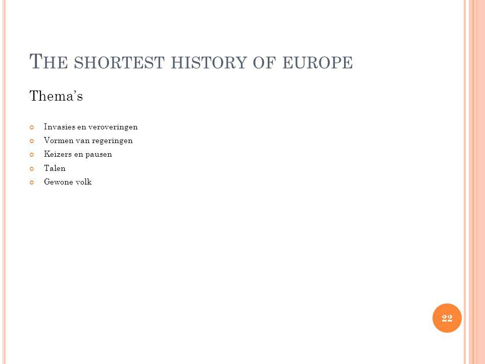 T HE SHORTEST HISTORY OF EUROPE Thema's Invasies en veroveringen Vormen van regeringen Keizers en pausen Talen Gewone volk 22