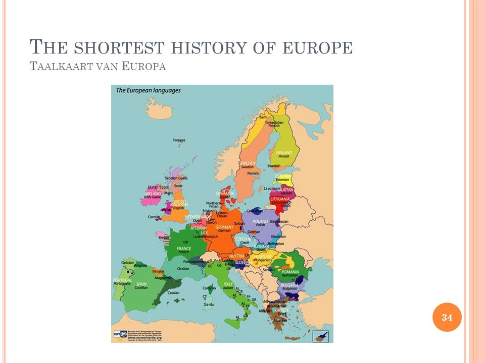 T HE SHORTEST HISTORY OF EUROPE T AALKAART VAN E UROPA 34