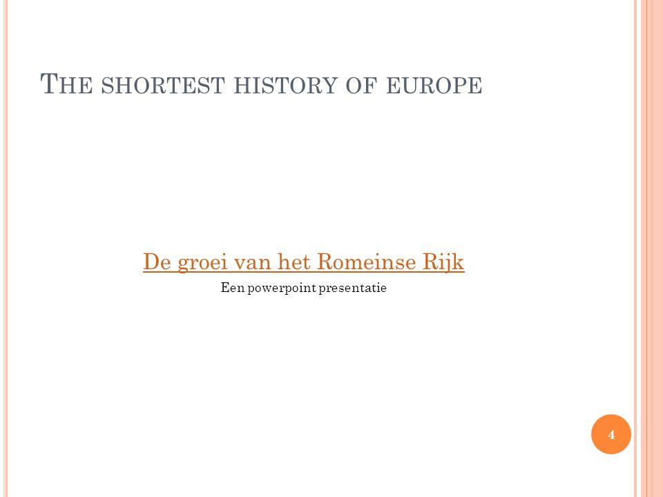 T HE SHORTEST HISTORY OF EUROPE Wetenschap van Grieken en Romeinen 5