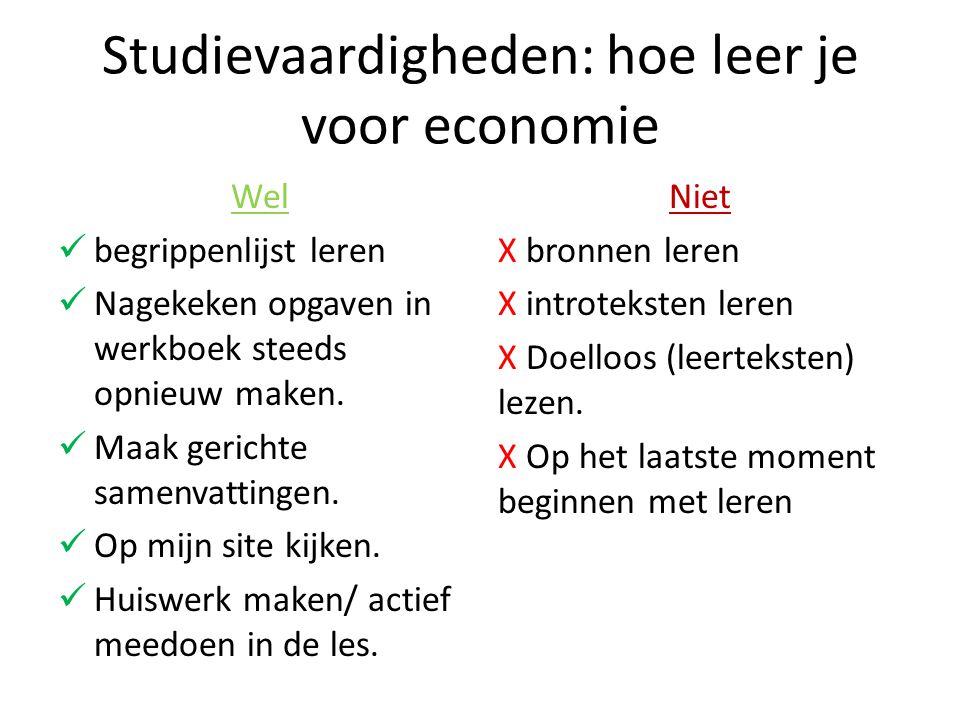 Studievaardigheden: hoe leer je voor economie Wel begrippenlijst leren Nagekeken opgaven in werkboek steeds opnieuw maken.