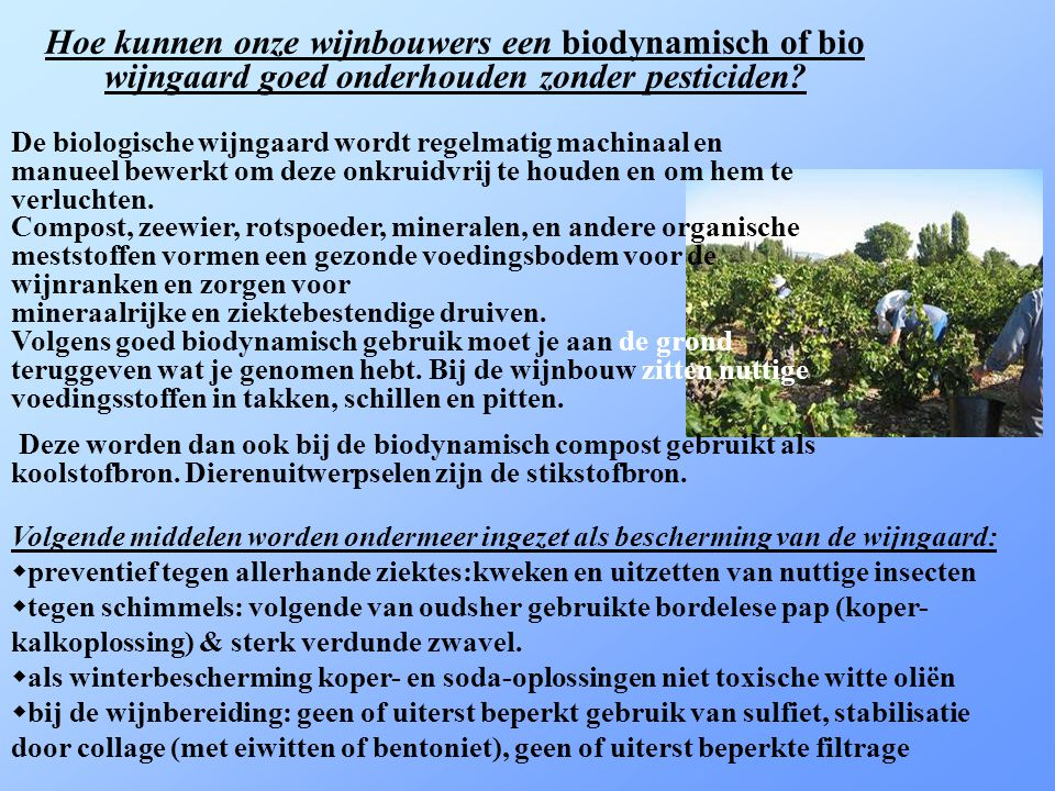  Biodynamisch ook: biologisch-dynamisch. De teelt is behalve biologisch ook nog eens dynamisch.