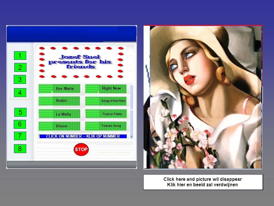 1 2 3 4 8 7 6 5 CLICK ON NUMBER – KLIK OP NUMMER Right Now Ave Maria La Wally Vision Arabic Song of the Rain True or False Tuscan Song PAKISTAN Don't let them down .