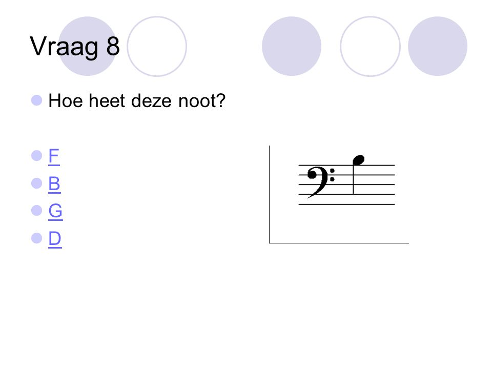 Vraag 8 Hoe heet deze noot? F B G D