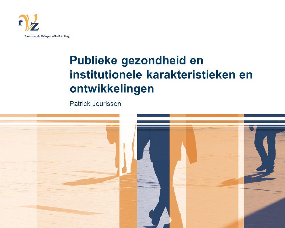 Onderwerpen van de presentatie 1.Karakterisering van huidige instituties in de publieke gezondheid 2.Institutionele ontwikkeling door de jaren heen 3.Beleidsagenda vanuit institutioneel perspectief (na de pauze)