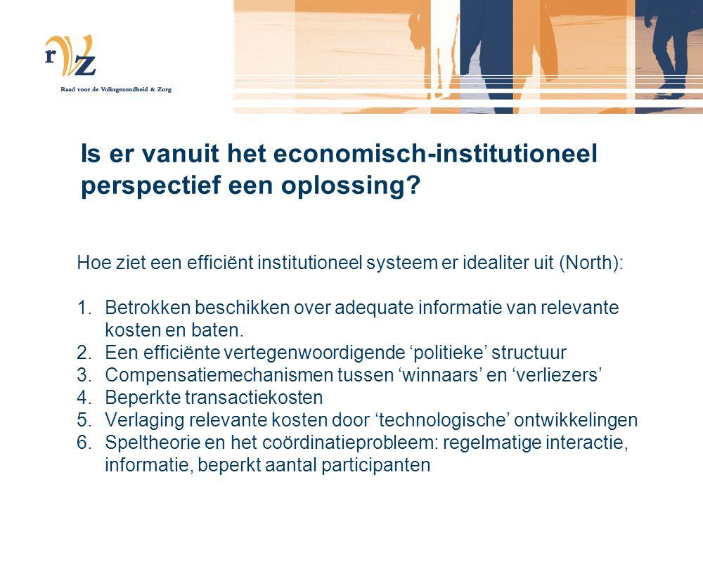 Is er vanuit het economisch-institutioneel perspectief een oplossing? Hoe ziet een efficiënt institutioneel systeem er idealiter uit (North): 1.Betrok