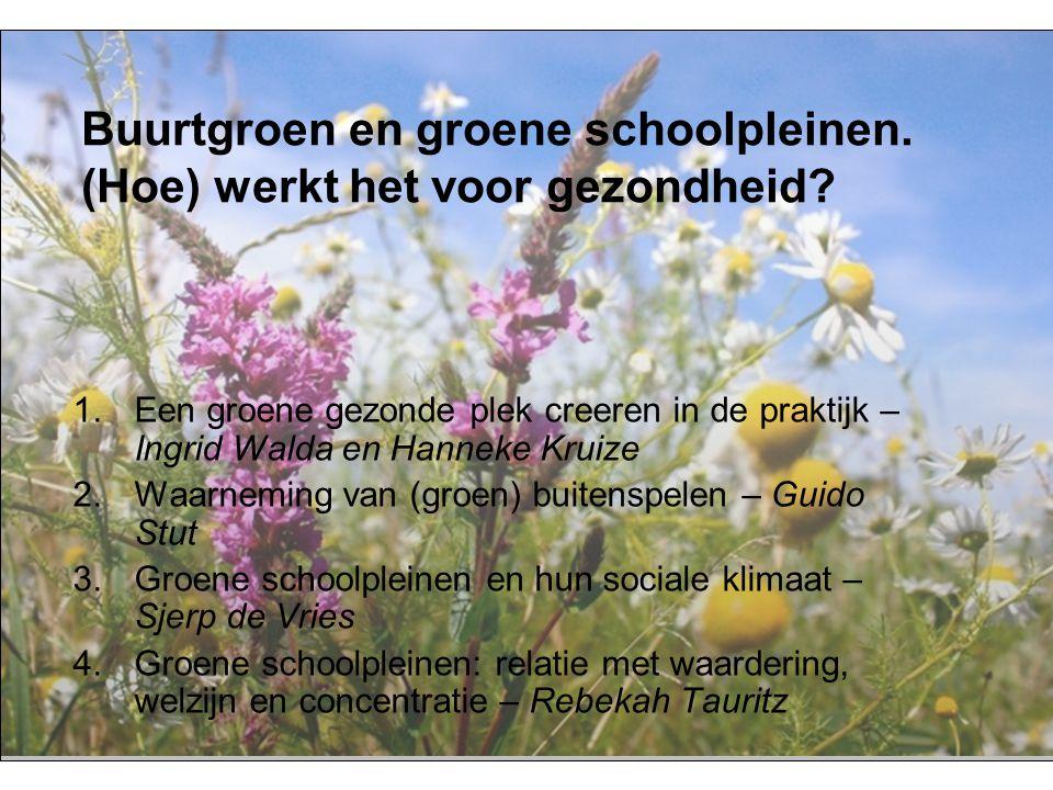 Buurtgroen en groene schoolpleinen. (Hoe) werkt het voor gezondheid? 1.Een groene gezonde plek creeren in de praktijk – Ingrid Walda en Hanneke Kruize