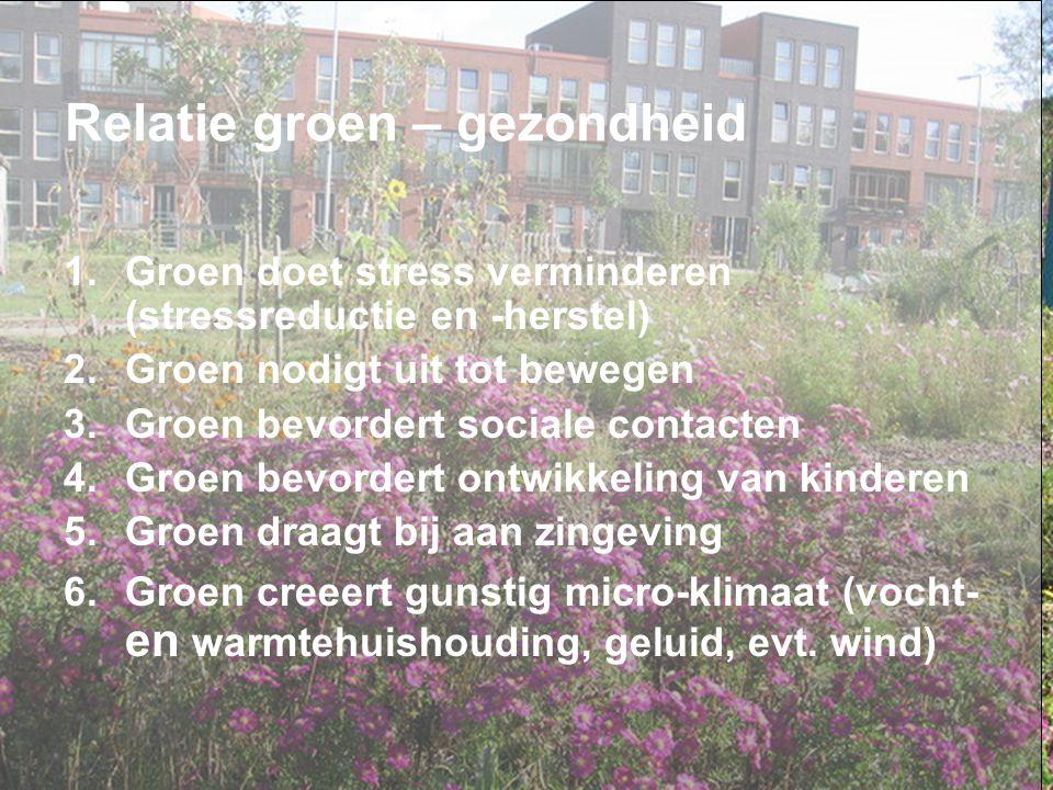 Relatie groen – gezondheid 1.Groen doet stress verminderen (stressreductie en -herstel) 2.Groen nodigt uit tot bewegen 3.Groen bevordert sociale conta