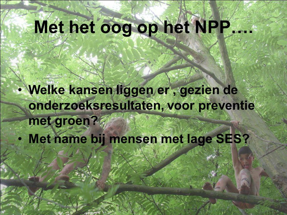 Met het oog op het NPP…. Welke kansen liggen er, gezien de onderzoeksresultaten, voor preventie met groen? Met name bij mensen met lage SES?