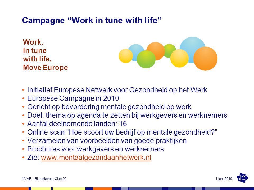 "1 juni 2010NVAB - Bijeenkomst Club 25 Campagne ""Work in tune with life"" Initiatief Europese Netwerk voor Gezondheid op het Werk Europese Campagne in 2"