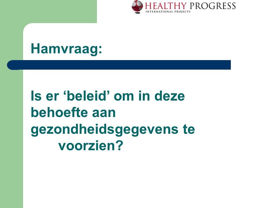 Hamvraag: Is er 'beleid' om in deze behoefte aan gezondheidsgegevens te voorzien?