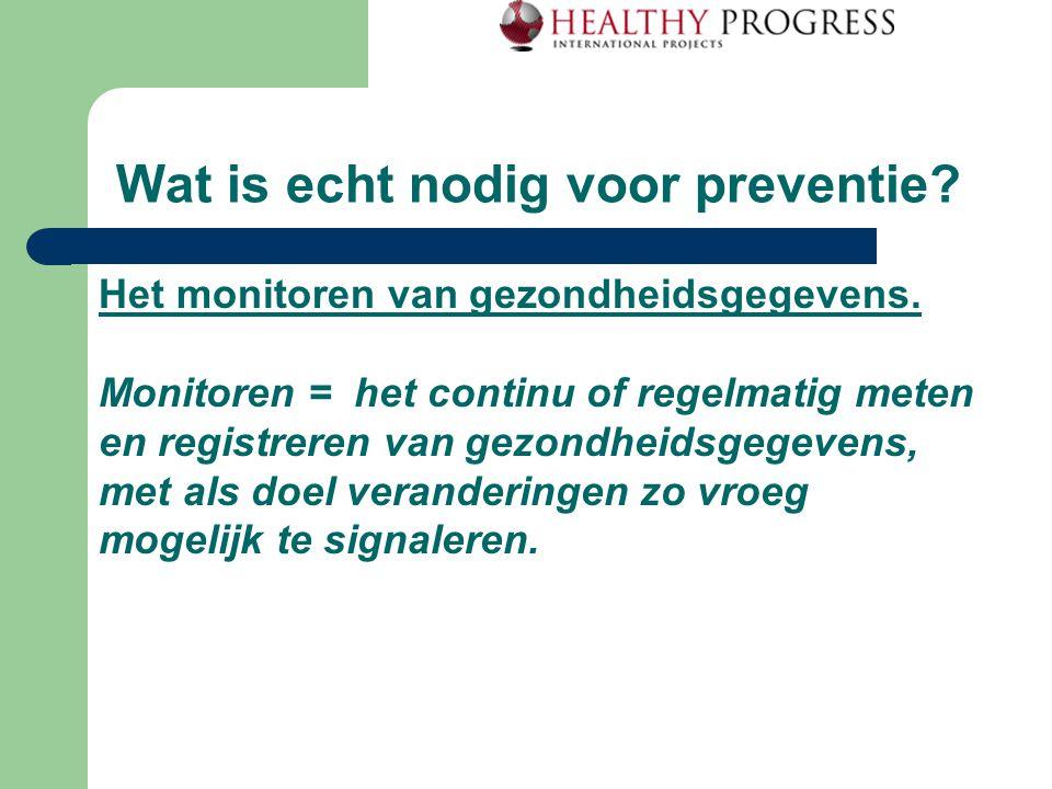Wat is echt nodig voor preventie? Het monitoren van gezondheidsgegevens. Monitoren = het continu of regelmatig meten en registreren van gezondheidsgeg