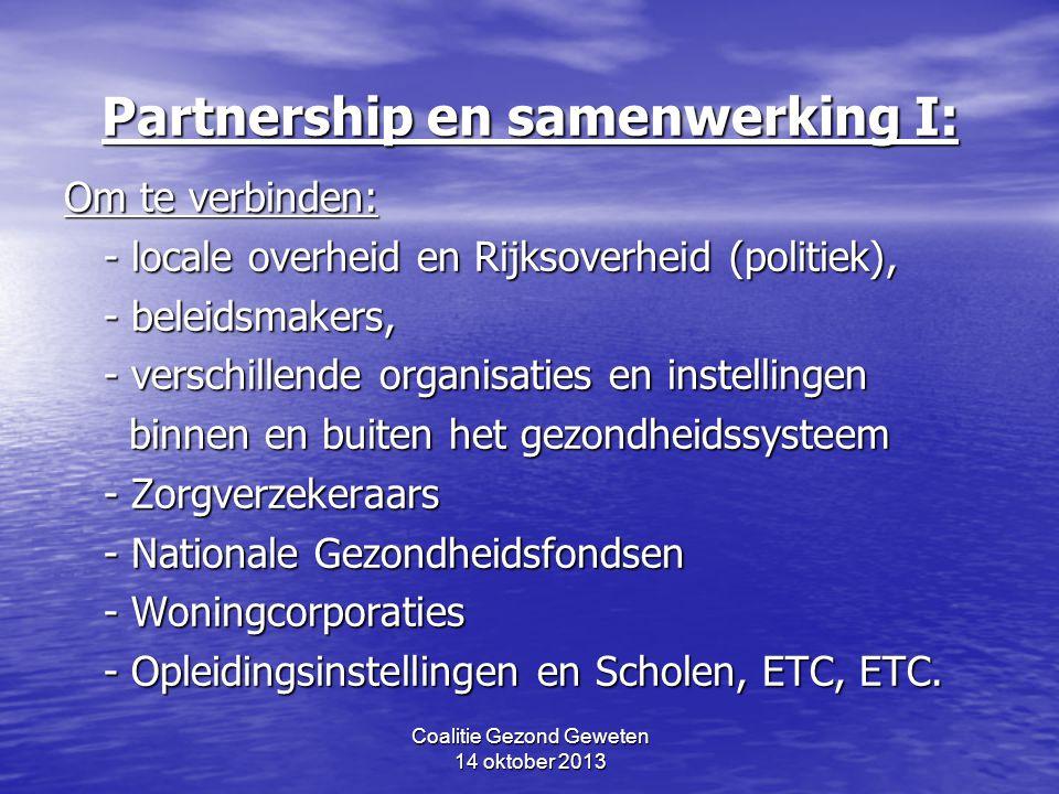 Coalitie Gezond Geweten 14 oktober 2013 Partnership en samenwerking I: Om te verbinden: - locale overheid en Rijksoverheid (politiek), - beleidsmakers