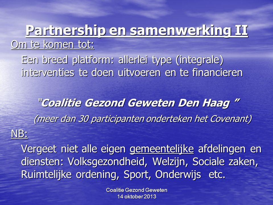 Coalitie Gezond Geweten 14 oktober 2013 Partnership en samenwerking II Om te komen tot: Een breed platform: allerlei type (integrale) interventies te