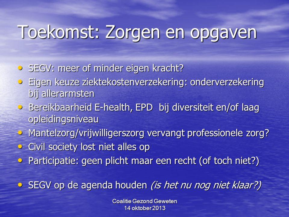 Coalitie Gezond Geweten 14 oktober 2013 Toekomst: Zorgen en opgaven SEGV: meer of minder eigen kracht? SEGV: meer of minder eigen kracht? Eigen keuze