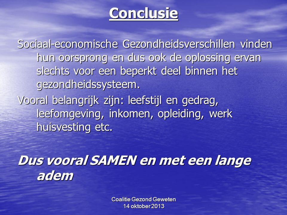 Coalitie Gezond Geweten 14 oktober 2013Conclusie Sociaal-economische Gezondheidsverschillen vinden hun oorsprong en dus ook de oplossing ervan slechts