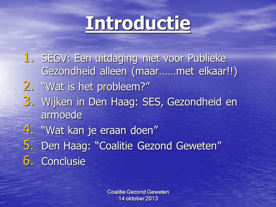 """Coalitie Gezond Geweten 14 oktober 2013Introductie 1. SEGV: Een uitdaging niet voor Publieke Gezondheid alleen (maar……met elkaar!!) 2. """"Wat is het pro"""