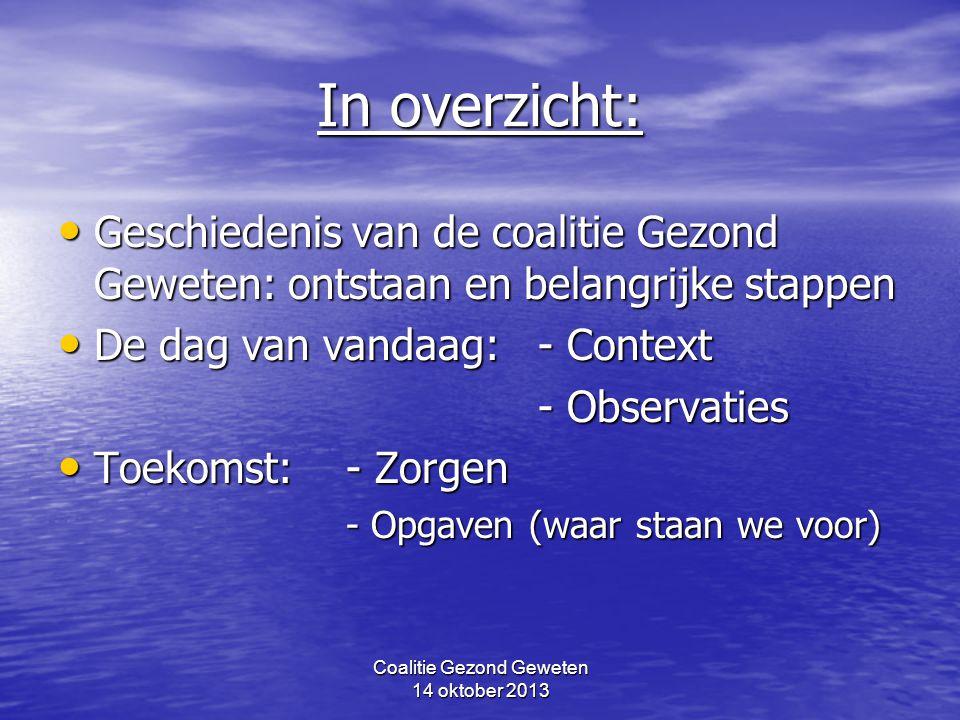 Coalitie Gezond Geweten 14 oktober 2013 In overzicht: Geschiedenis van de coalitie Gezond Geweten: ontstaan en belangrijke stappen Geschiedenis van de