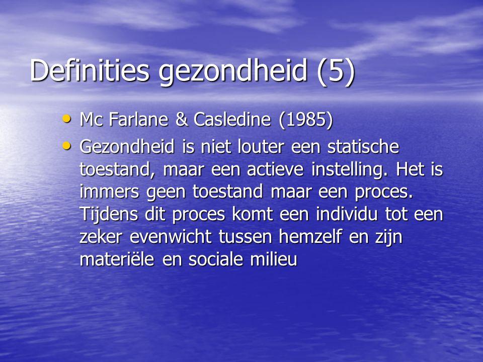 Definities gezondheid (5) Mc Farlane & Casledine (1985) Mc Farlane & Casledine (1985) Gezondheid is niet louter een statische toestand, maar een actie