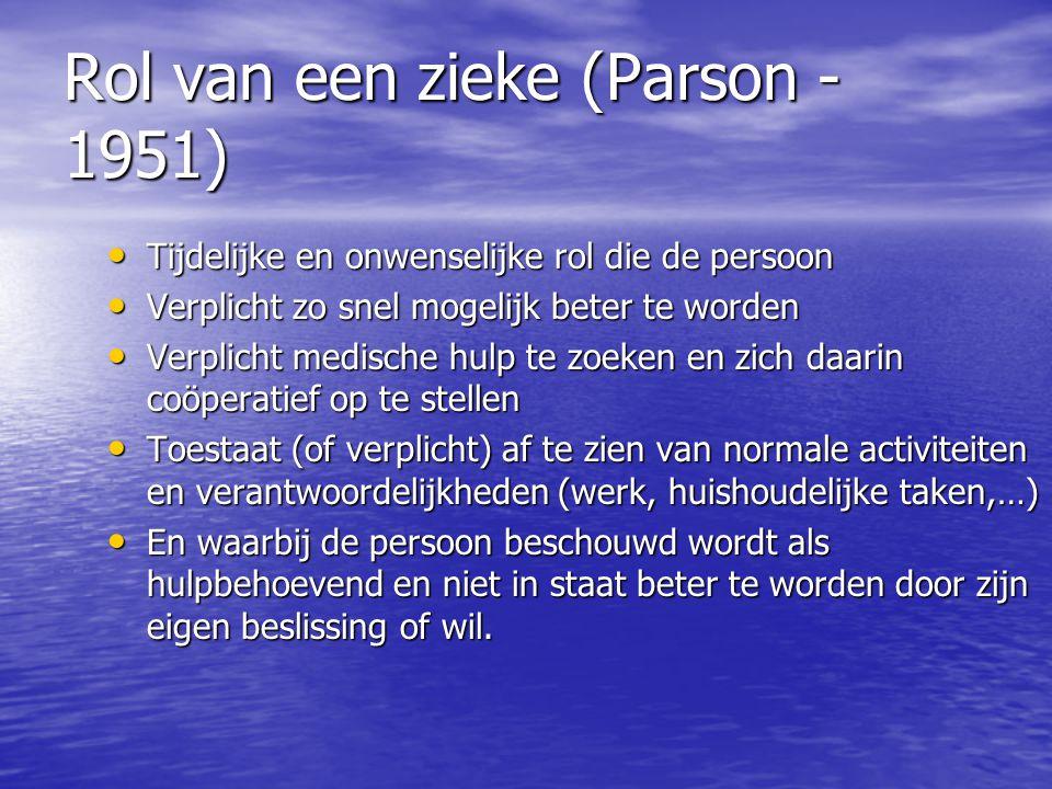Rol van een zieke (Parson - 1951) Tijdelijke en onwenselijke rol die de persoon Tijdelijke en onwenselijke rol die de persoon Verplicht zo snel mogeli