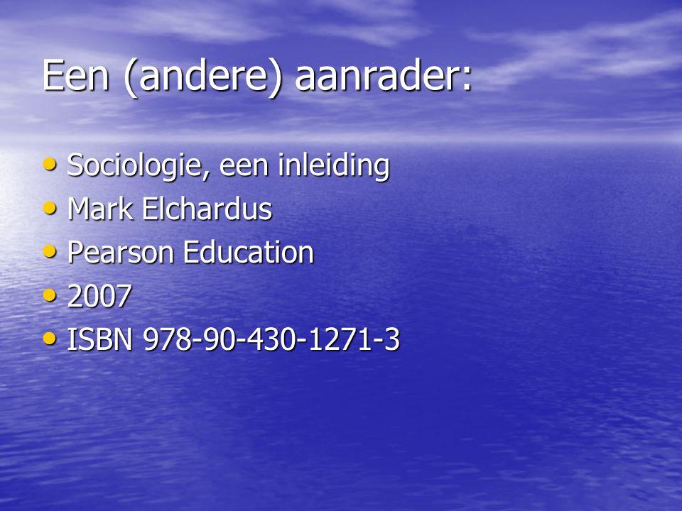 Een (andere) aanrader: Sociologie, een inleiding Sociologie, een inleiding Mark Elchardus Mark Elchardus Pearson Education Pearson Education 2007 2007