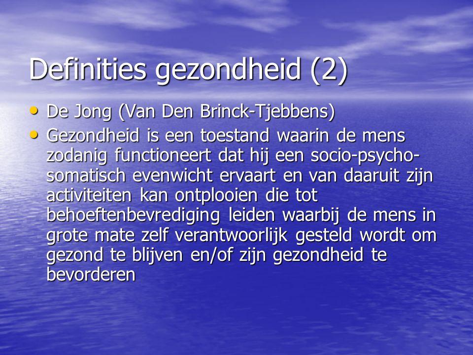 Definities gezondheid (2) De Jong (Van Den Brinck-Tjebbens) De Jong (Van Den Brinck-Tjebbens) Gezondheid is een toestand waarin de mens zodanig functi