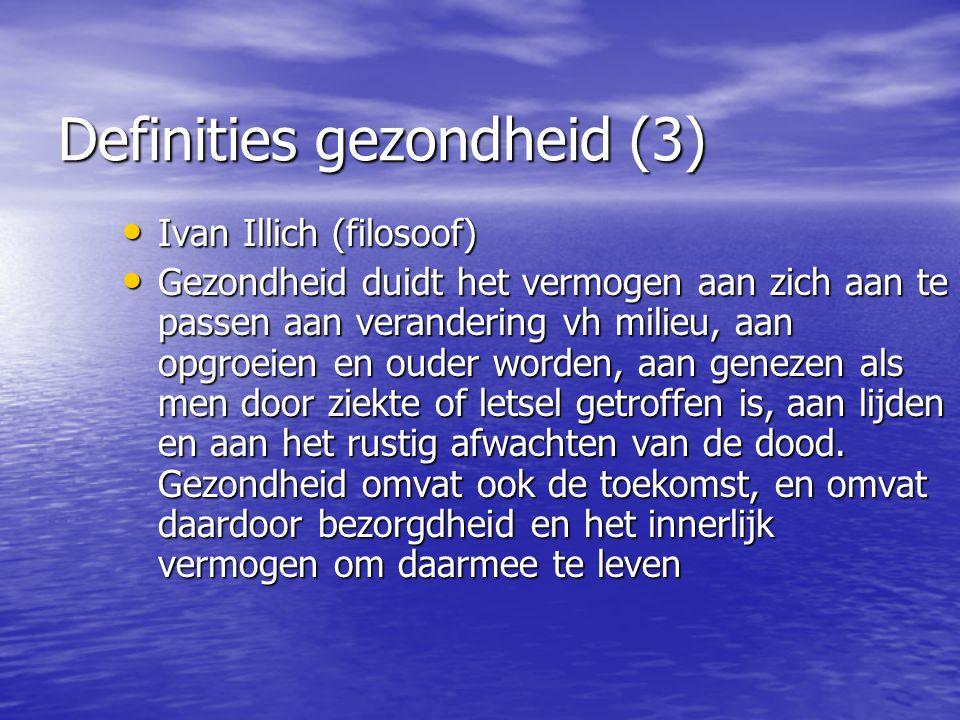 Definities gezondheid (3) Ivan Illich (filosoof) Ivan Illich (filosoof) Gezondheid duidt het vermogen aan zich aan te passen aan verandering vh milieu