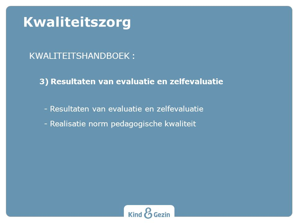 Kwaliteitszorg KWALITEITSHANDBOEK : 3) Resultaten van evaluatie en zelfevaluatie - Resultaten van evaluatie en zelfevaluatie - Realisatie norm pedagogische kwaliteit