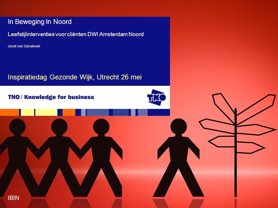 IBIN Inspiratiedag Gezonde Wijk, Utrecht 26 mei In Beweging In Noord Leefstijlinterventies voor cliënten DWI Amsterdam Noord Joost van Genabeek