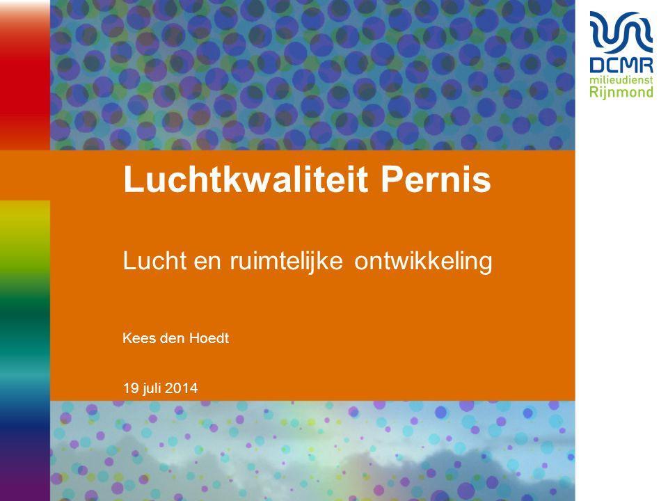 19 juli 2014 Luchtkwaliteit Pernis Lucht en ruimtelijke ontwikkeling Kees den Hoedt