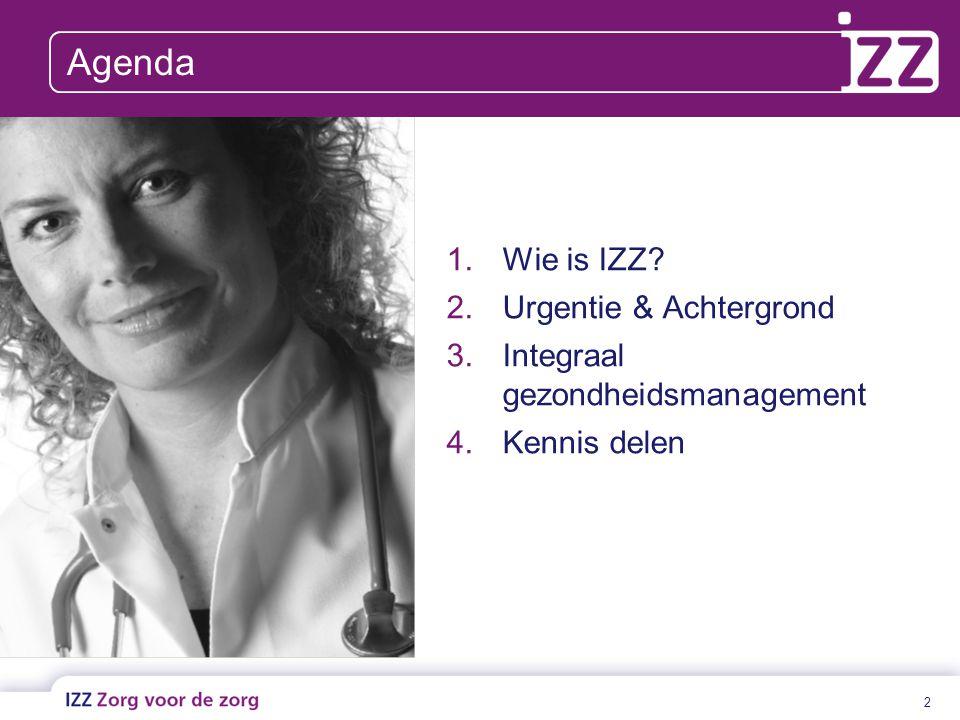 2 Agenda 1.Wie is IZZ? 2.Urgentie & Achtergrond 3.Integraal gezondheidsmanagement 4.Kennis delen