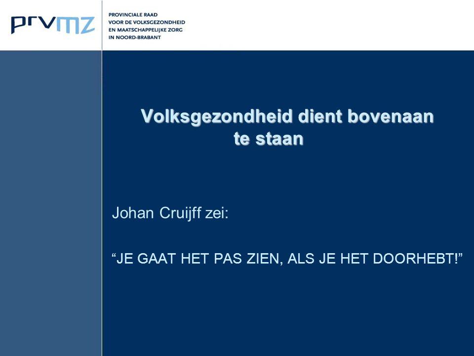 """Volksgezondheid dient bovenaan te staan Volksgezondheid dient bovenaan te staan Johan Cruijff zei: """"JE GAAT HET PAS ZIEN, ALS JE HET DOORHEBT!"""""""