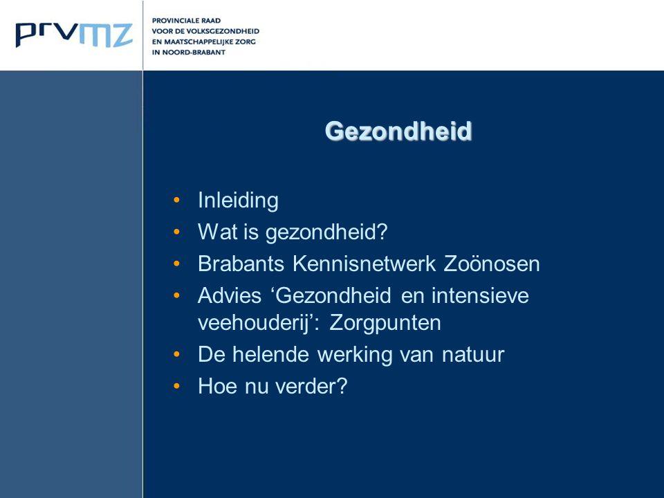 Gezondheid Inleiding Wat is gezondheid? Brabants Kennisnetwerk Zoönosen Advies 'Gezondheid en intensieve veehouderij': Zorgpunten De helende werking v