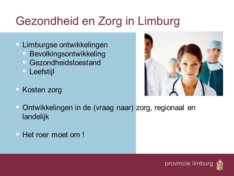 Gezondheid en Zorg in Limburg  Limburgse ontwikkelingen  Bevolkingsontwikkeling  Gezondheidstoestand  Leefstijl  Kosten zorg  Ontwikkelingen in de (vraag naar) zorg, regionaal en landelijk  Het roer moet om !
