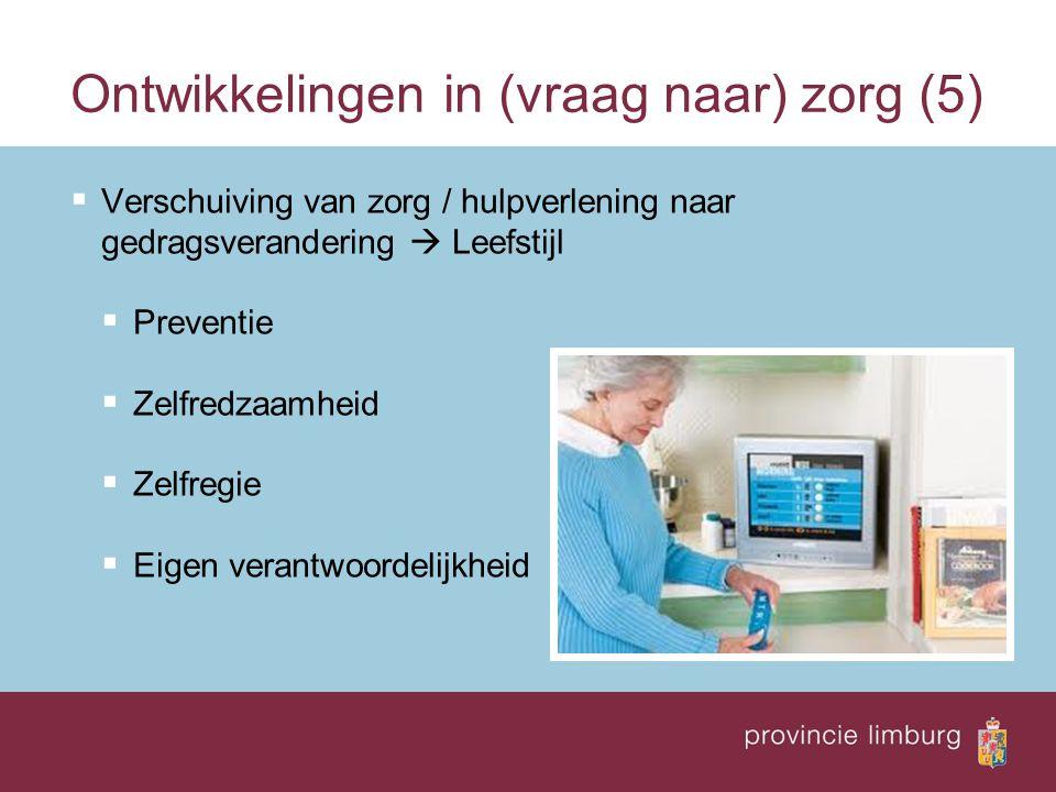 Ontwikkelingen in (vraag naar) zorg (5)  Verschuiving van zorg / hulpverlening naar gedragsverandering  Leefstijl  Preventie  Zelfredzaamheid  Zelfregie  Eigen verantwoordelijkheid