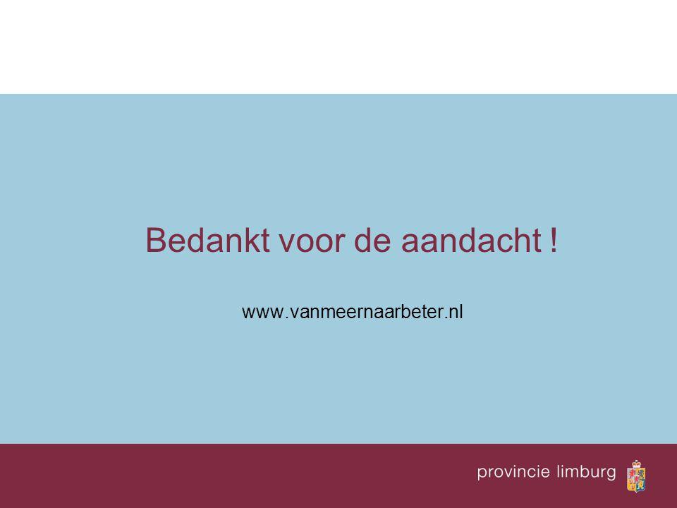 Bedankt voor de aandacht ! www.vanmeernaarbeter.nl