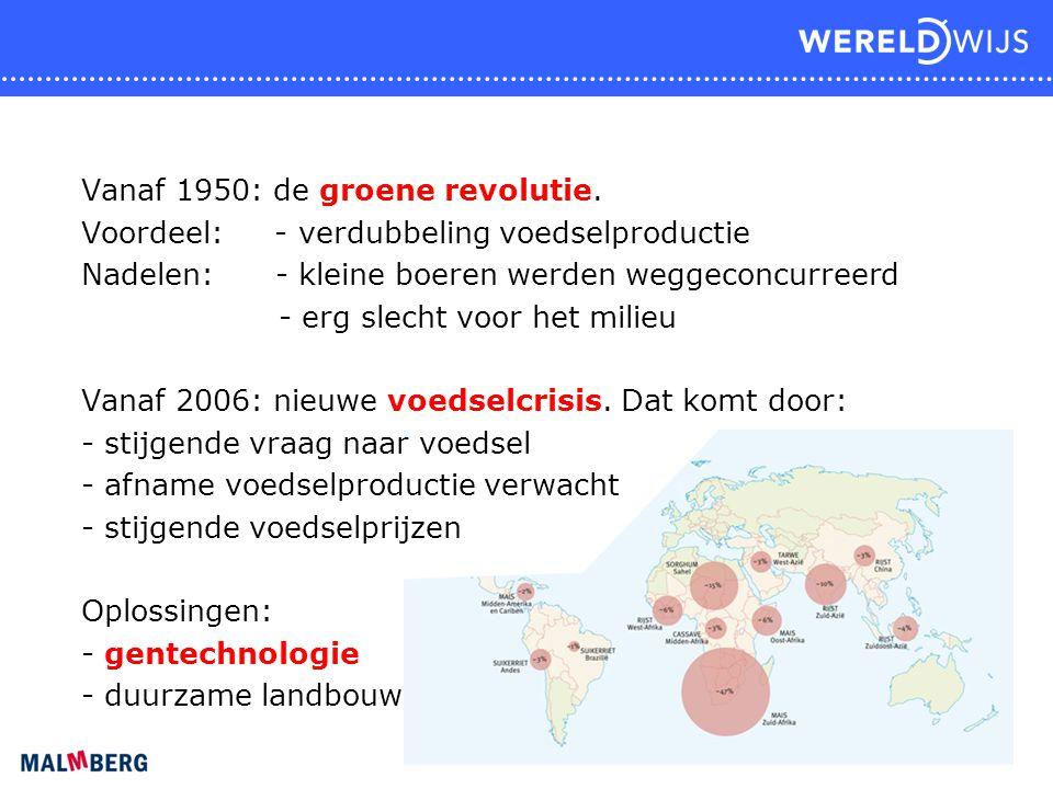 Vanaf 1950: de groene revolutie. Voordeel: - verdubbeling voedselproductie Nadelen: - kleine boeren werden weggeconcurreerd - erg slecht voor het mili