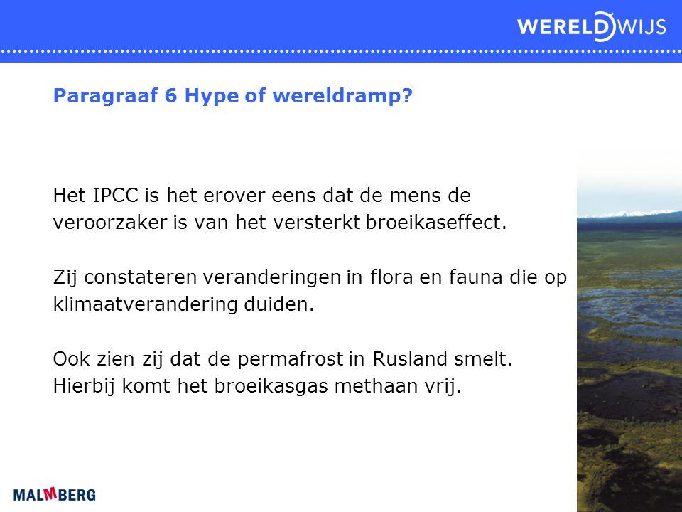 Paragraaf 6 Hype of wereldramp? Het IPCC is het erover eens dat de mens de veroorzaker is van het versterkt broeikaseffect. Zij constateren veranderin