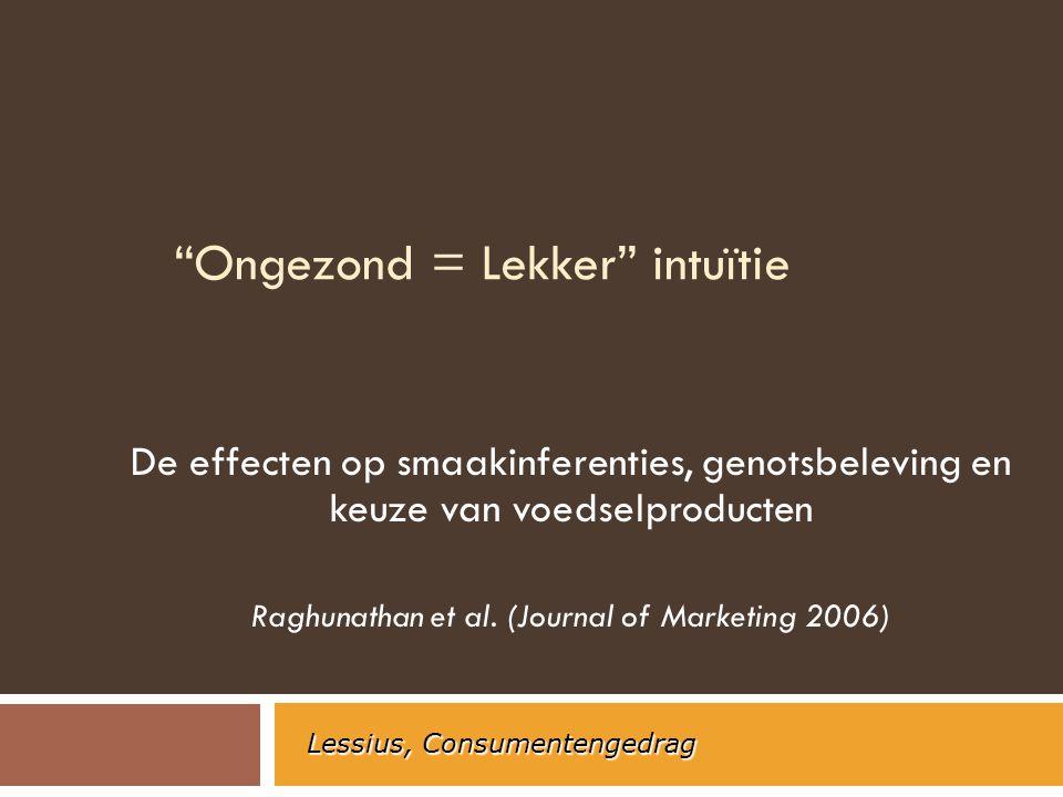 """""""Ongezond = Lekker"""" intuïtie De effecten op smaakinferenties, genotsbeleving en keuze van voedselproducten Raghunathan et al. (Journal of Marketing 20"""