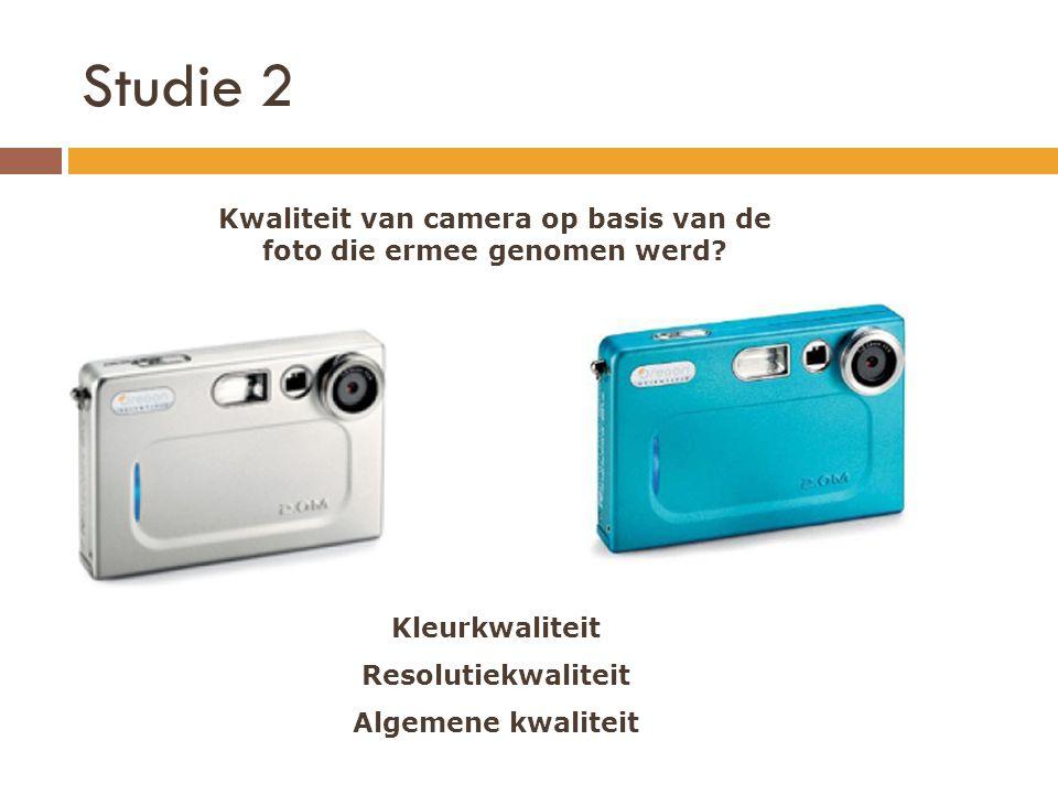Studie 2 Kwaliteit van camera op basis van de foto die ermee genomen werd? Kleurkwaliteit Resolutiekwaliteit Algemene kwaliteit