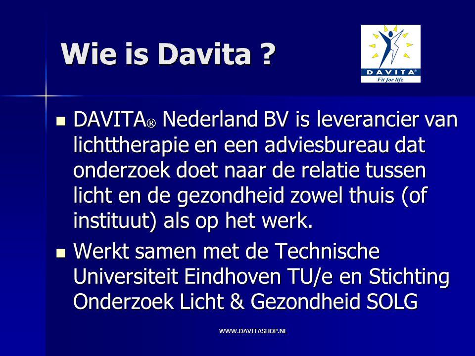 WWW.DAVITASHOP.NL Doelstelling Davita Onderzoek Onderzoek Ondersteuning Ondersteuning Uitvoeren van lichtprojecten Uitvoeren van lichtprojecten Verkoop lichttherapie apparatuur Verkoop lichttherapie apparatuur