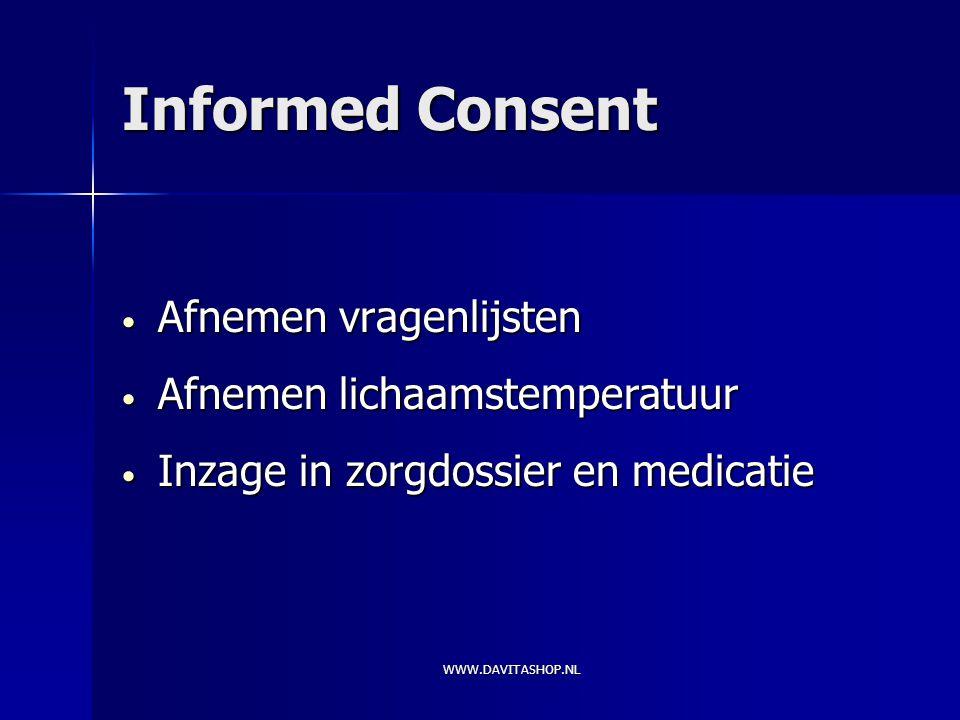Informed Consent Afnemen vragenlijsten Afnemen vragenlijsten Afnemen lichaamstemperatuur Afnemen lichaamstemperatuur Inzage in zorgdossier en medicatie Inzage in zorgdossier en medicatie WWW.DAVITASHOP.NL