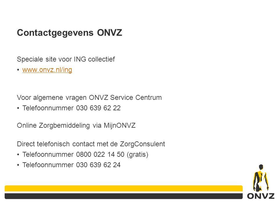 Contactgegevens ONVZ Speciale site voor ING collectief www.onvz.nl/ing Online Zorgbemiddeling via MijnONVZ Direct telefonisch contact met de ZorgConsu