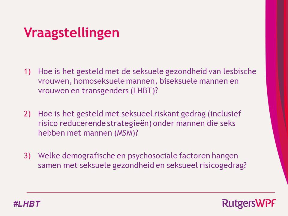 Vraagstellingen 1)Hoe is het gesteld met de seksuele gezondheid van lesbische vrouwen, homoseksuele mannen, biseksuele mannen en vrouwen en transgenders (LHBT).
