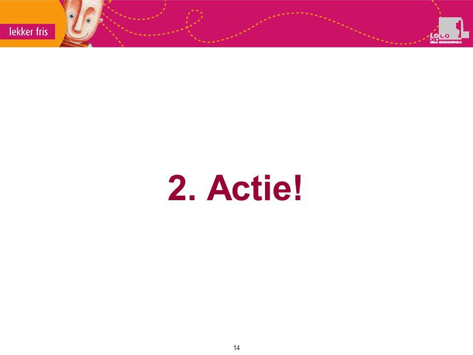 14 2. Actie!
