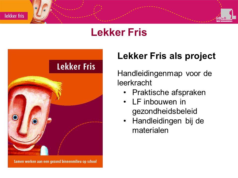 Lekker Fris Lekker Fris als project Handleidingenmap voor de leerkracht Praktische afspraken LF inbouwen in gezondheidsbeleid Handleidingen bij de mat