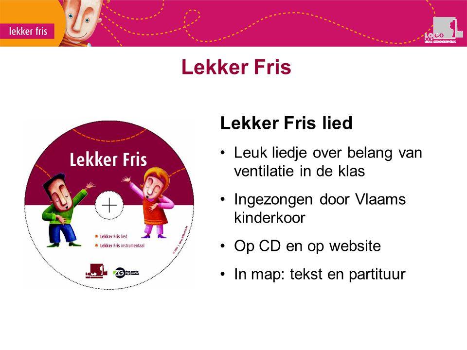 Lekker Fris lied Leuk liedje over belang van ventilatie in de klas Ingezongen door Vlaams kinderkoor Op CD en op website In map: tekst en partituur Le