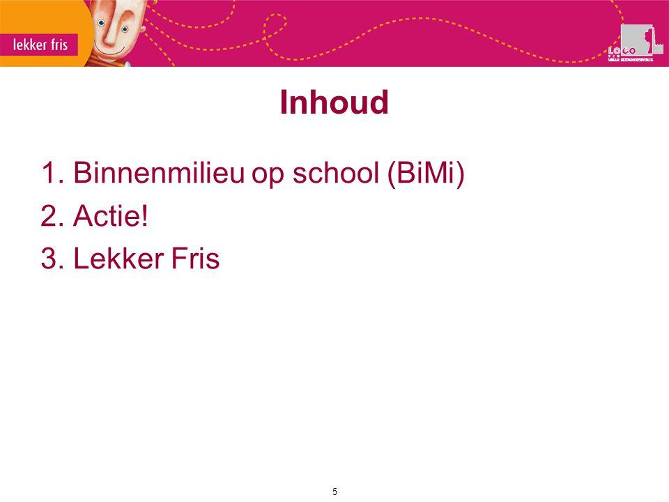 Inhoud 1. Binnenmilieu op school (BiMi) 2. Actie! 3. Lekker Fris 5