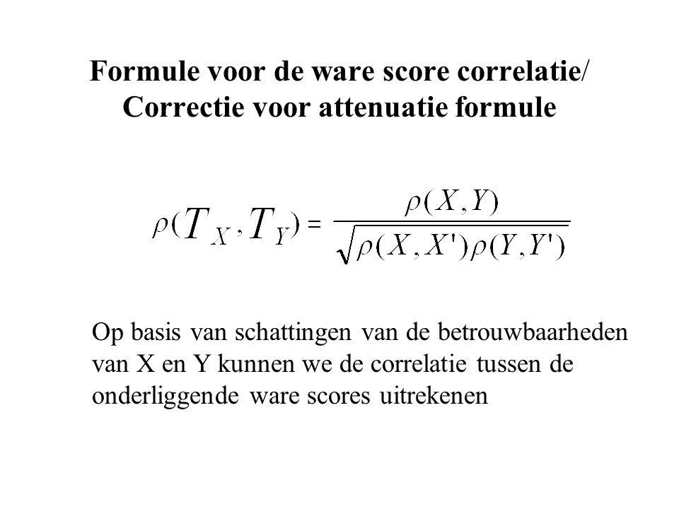 Formule voor de ware score correlatie/ Correctie voor attenuatie formule Op basis van schattingen van de betrouwbaarheden van X en Y kunnen we de correlatie tussen de onderliggende ware scores uitrekenen