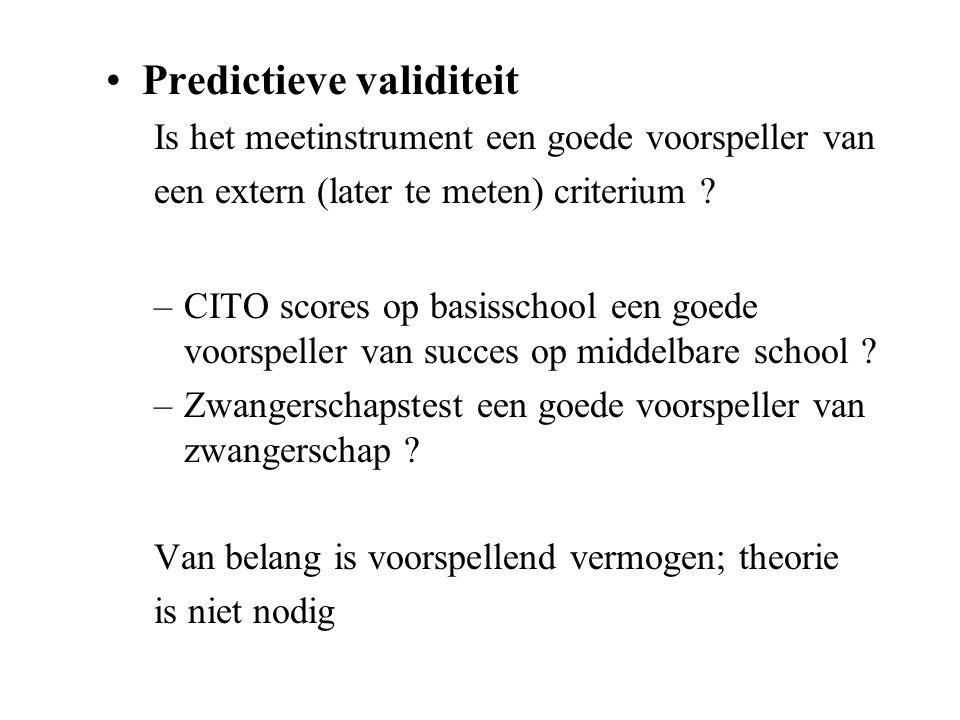 Predictieve validiteit Is het meetinstrument een goede voorspeller van een extern (later te meten) criterium ? –CITO scores op basisschool een goede v